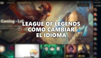 Cómo cambiar el idioma de LoL (League of Legends)