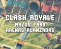 Clash Royale: ¡10 mazos recomendados para las Arenas avanzadas 9 al 13!