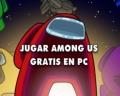 Cómo jugar Among Us gratis en tu PC