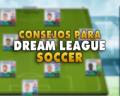 11 consejos para ser un ganador en Dream League Soccer 2020 y 2021