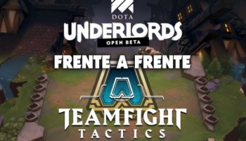 Dota Underlords vs TeamFight Tactics: descubre todas las diferencias