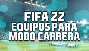 Equipos para el modo Carrera de FIFA 22: los mejores, con más presupuesto y equipos pequeños