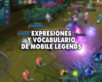 ¡Todo sobre las expresiones y vocabulario de Mobile Legends!
