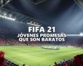 Jóvenes promesas de FIFA 21 que son baratos