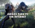 20 juegos recomendados para PC sin Internet (2020)