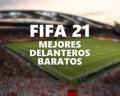 ¡Los mejores delanteros baratos de FIFA 21!