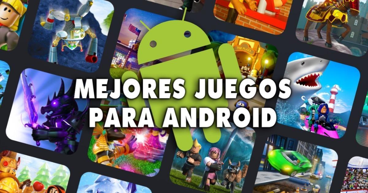 Los 50 Mejores Juegos Para Android Que Debes Probar Liga De Gamers