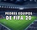 Los peores equipos de FIFA 20 para el modo Carrera